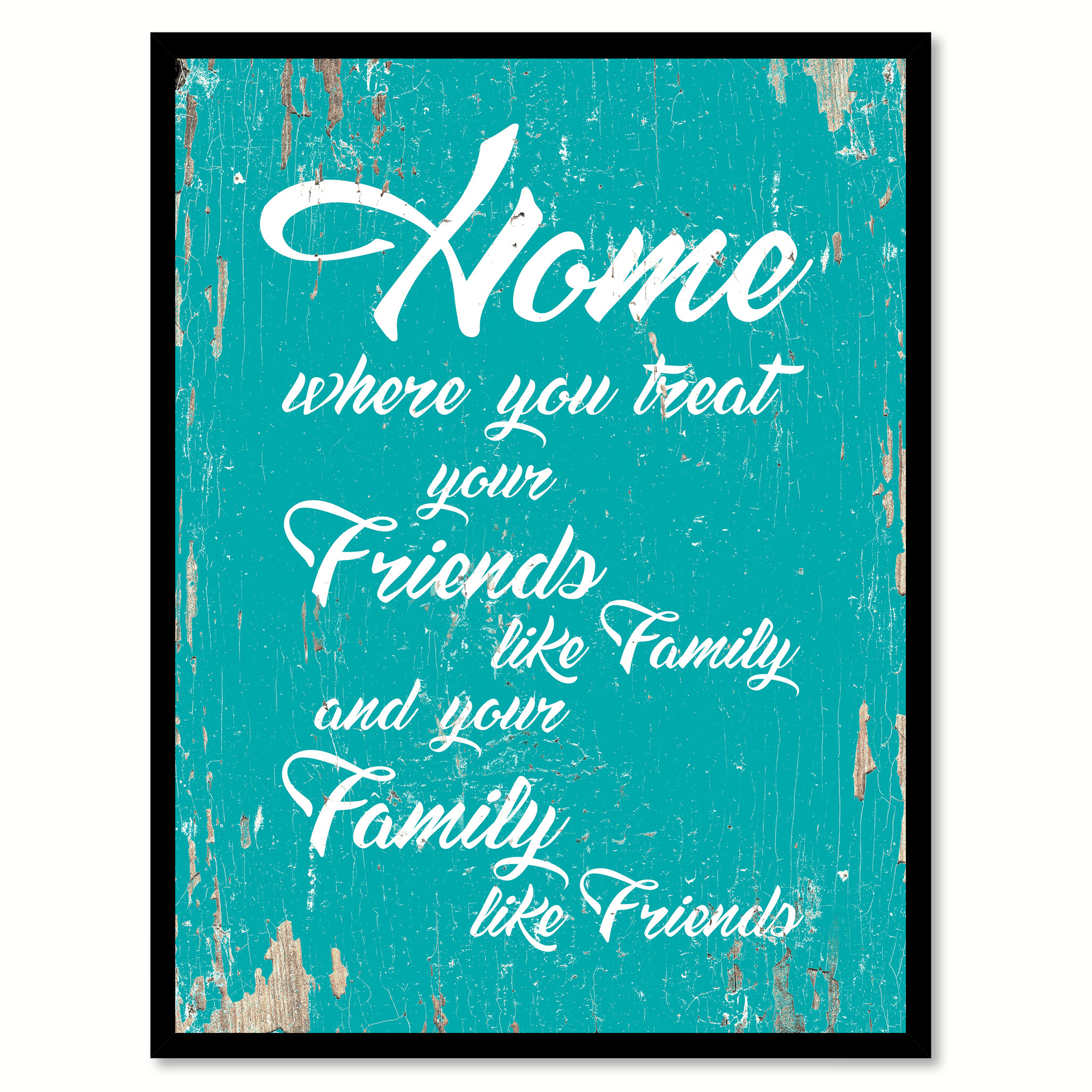 "Home Where You Treat Your Friends Like Family Quote Saying Canvas Print with Picture Frame Home Decor Wall Art Gift Ideas 111753 - 7""x9\"""