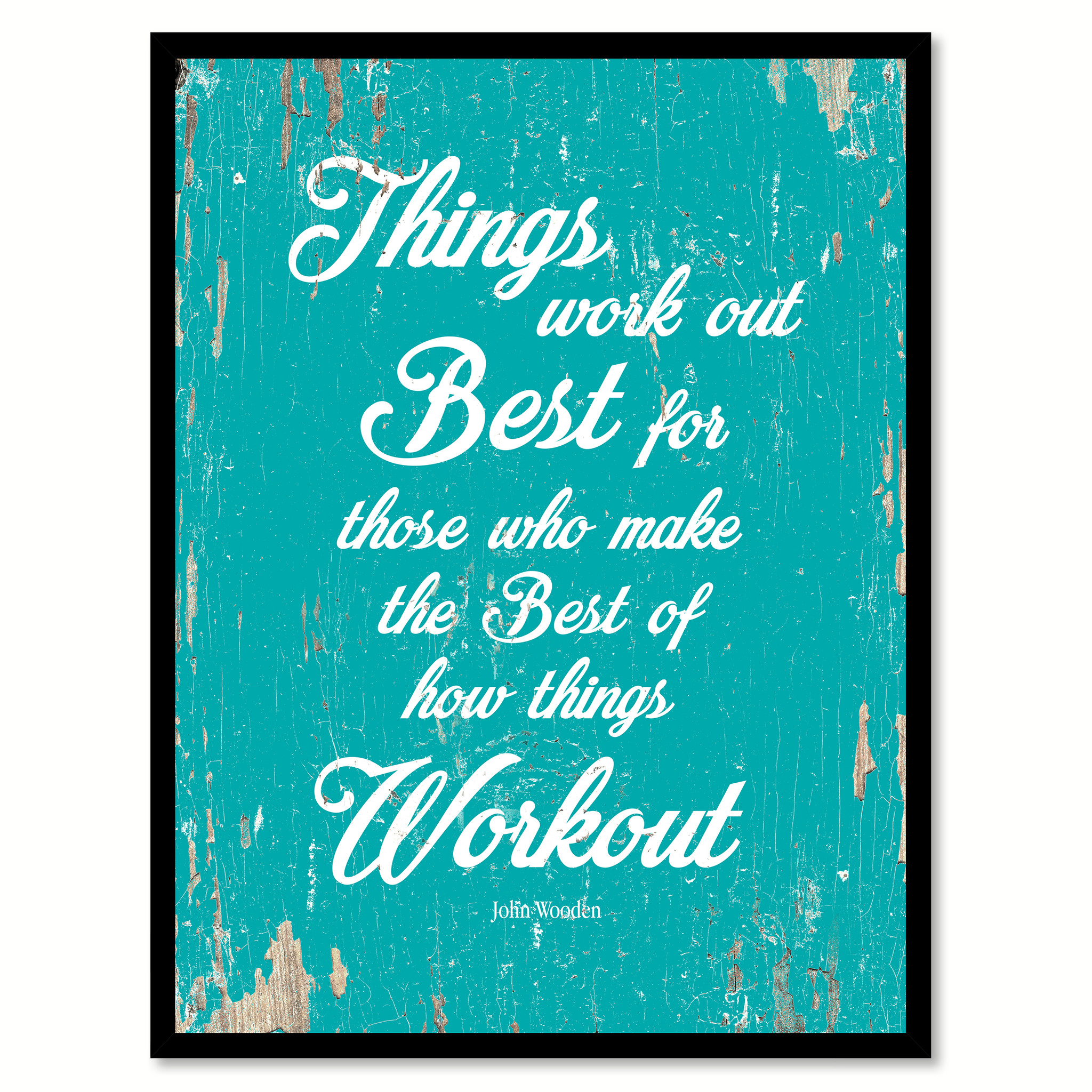 "Things Work Out Best For Those Who Make The Best Of How Things Workout - John Wooden Picture Frame Home Decor Wall Art Gifts - 7""x9\"""