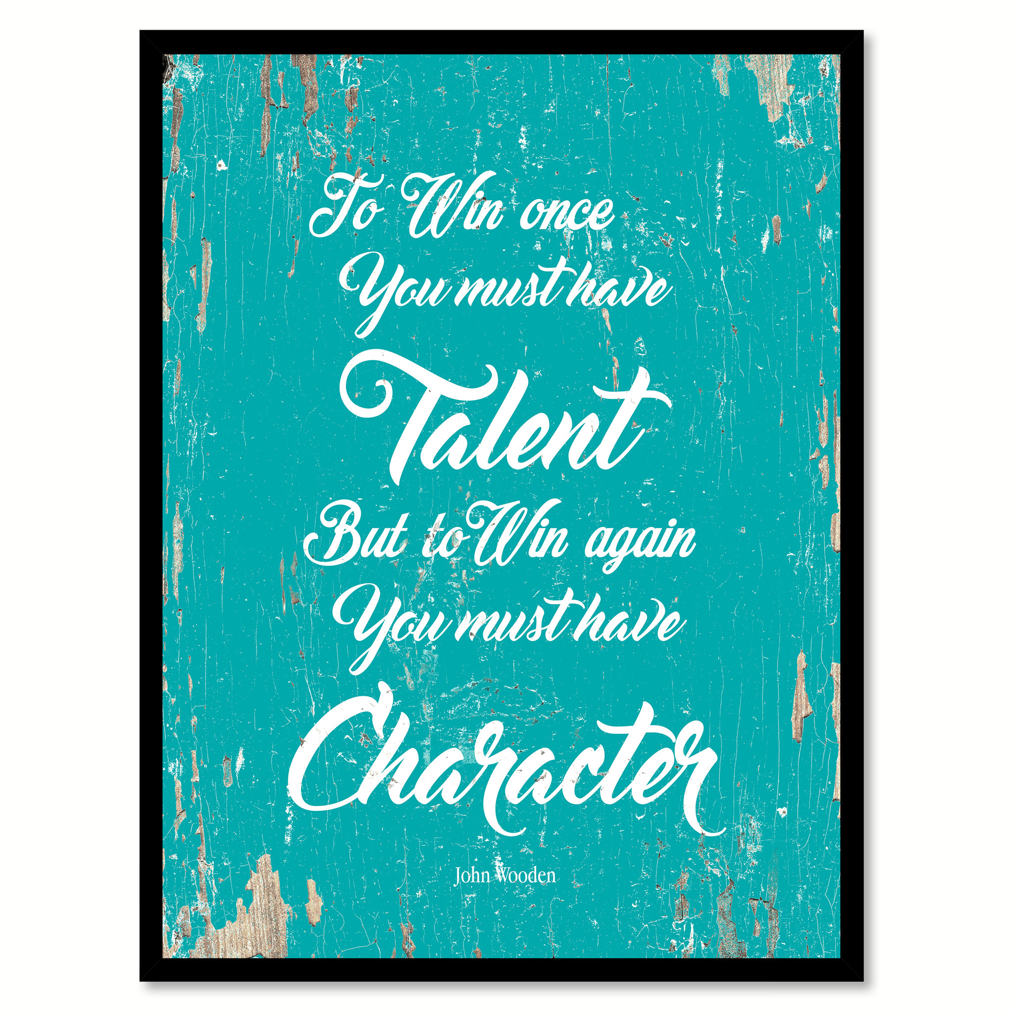 "To Win Once You Must Have Talent But To Win Agasin You Must Have Character Saying Canvas Print with Picture Frame Home Decor Wall Art Gifts - 7""x9\"""
