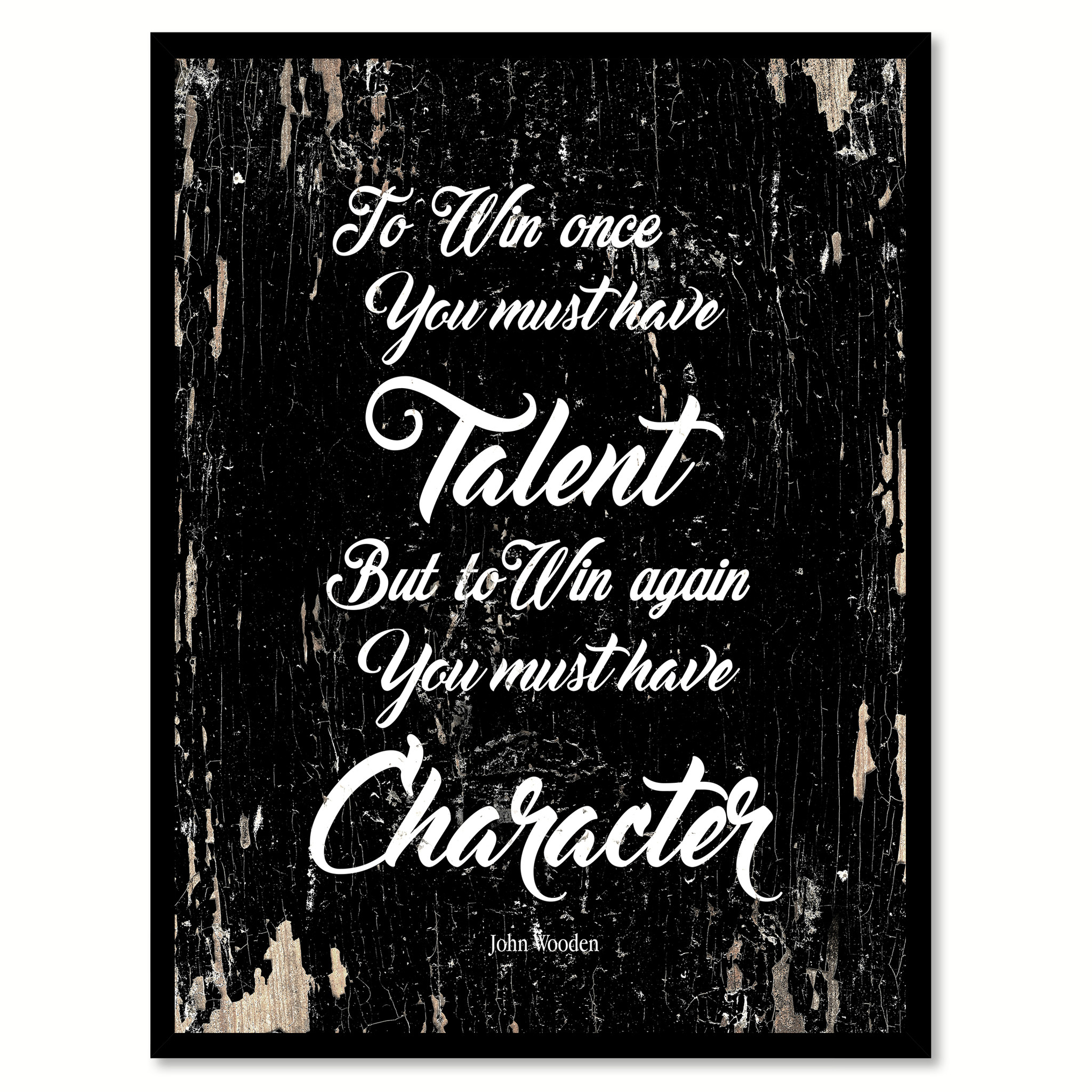 "To Win Once You Must Have Talent But To Win Again You Must Have Character Saying Canvas Print with Picture Frame Home Decor Wall Art Gifts - 7""x9\"""