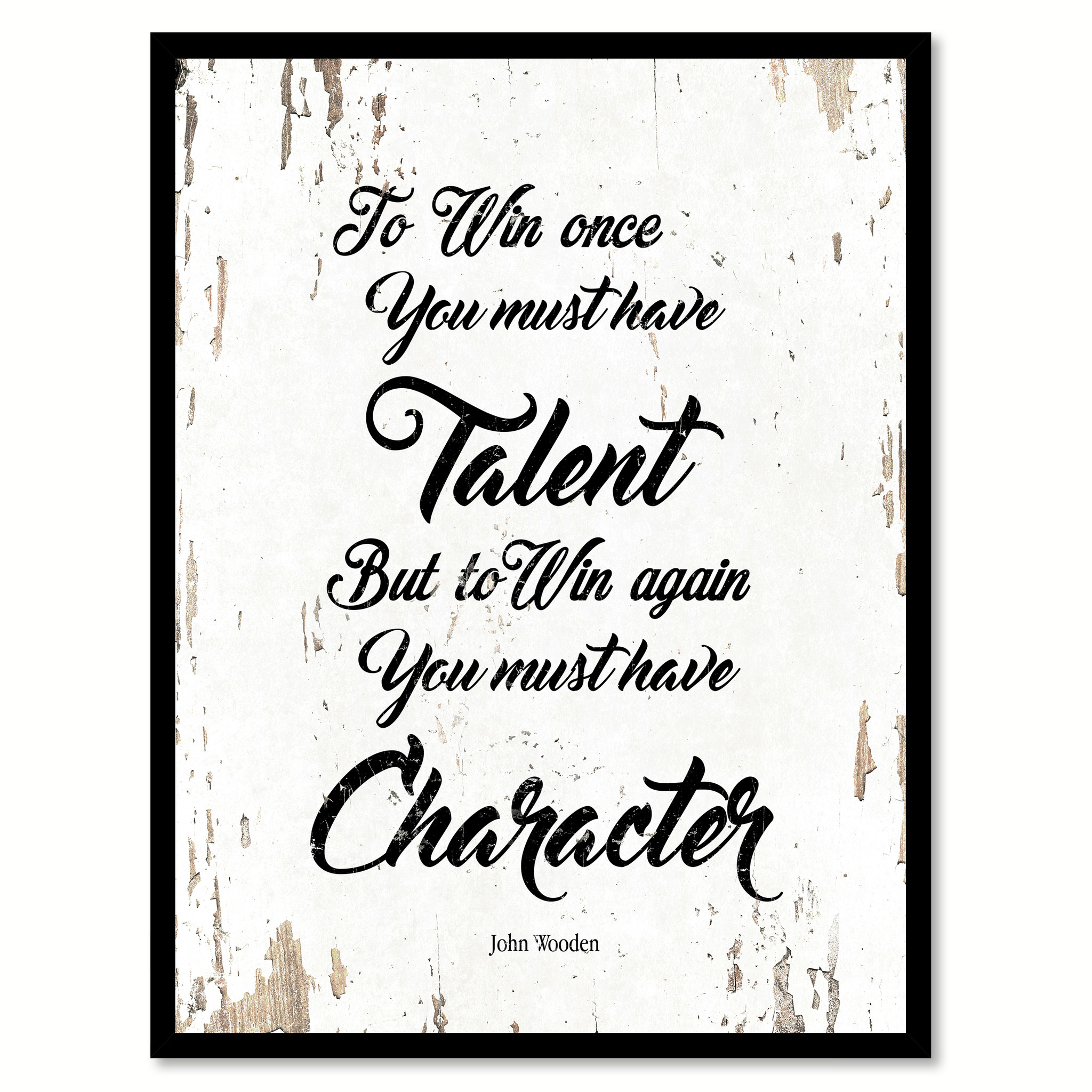 "To Win Once You Must Have Talent But To Win Again You Must Have Character John Wooden Print with Picture Frame Home Decor Wall Art Gifts - 7""x9\"""