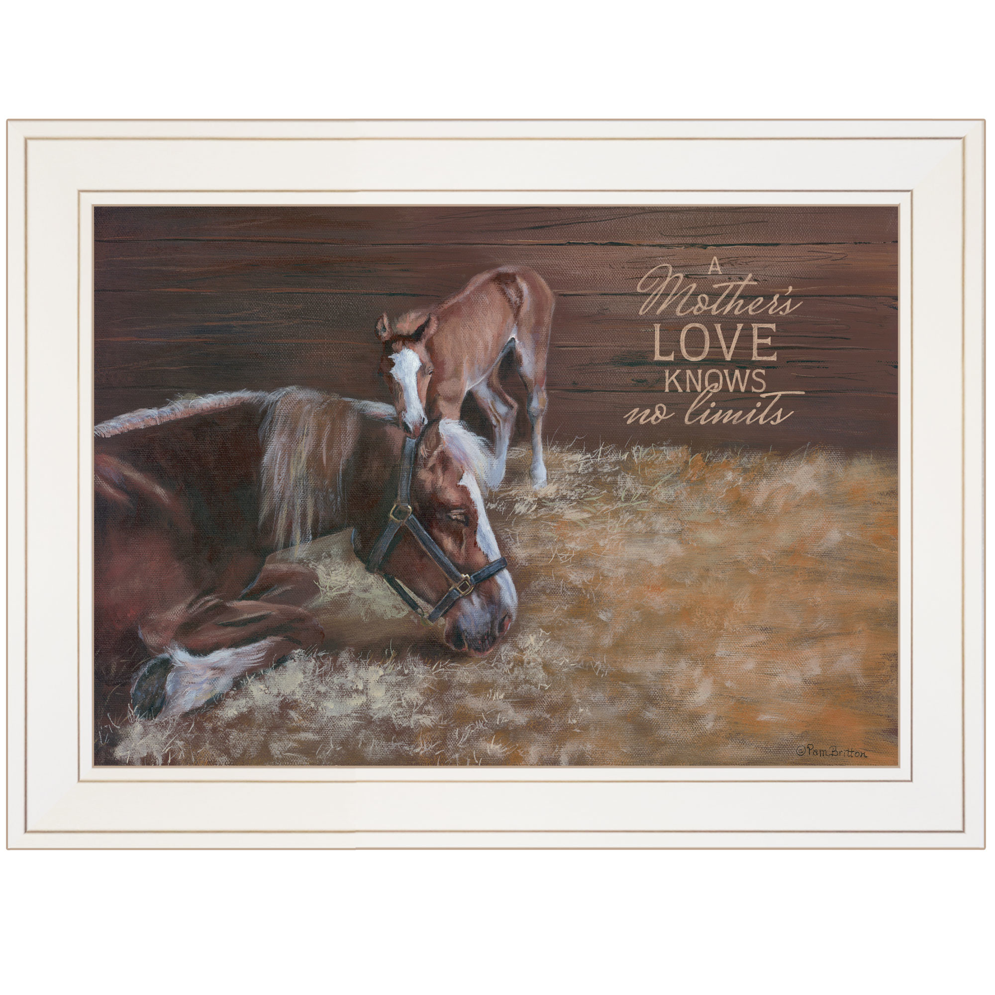 "Br390-226G A Mother Love(Horses) by artisan Pam Britton. This decorative white framed print(19x15) of a Mare with her colt. The say is ""Mother's Love Knows No Limits"". Print is textured no need for glass, and arrives ready to hang. * Textured Artwork with a 'rolled on' acid-free acrylic coating to create a canvas painting effect. * UV Protectant Coating protects artwork from fading. No glass is necessary. * Moulding adds natural beauty to the framed art. Frame is keyholed for the easy hanging. * This Fine Home Decor piece made in the USA by Woman Owned Business (Wbe) is a perfect gift for a friend or relative. *"