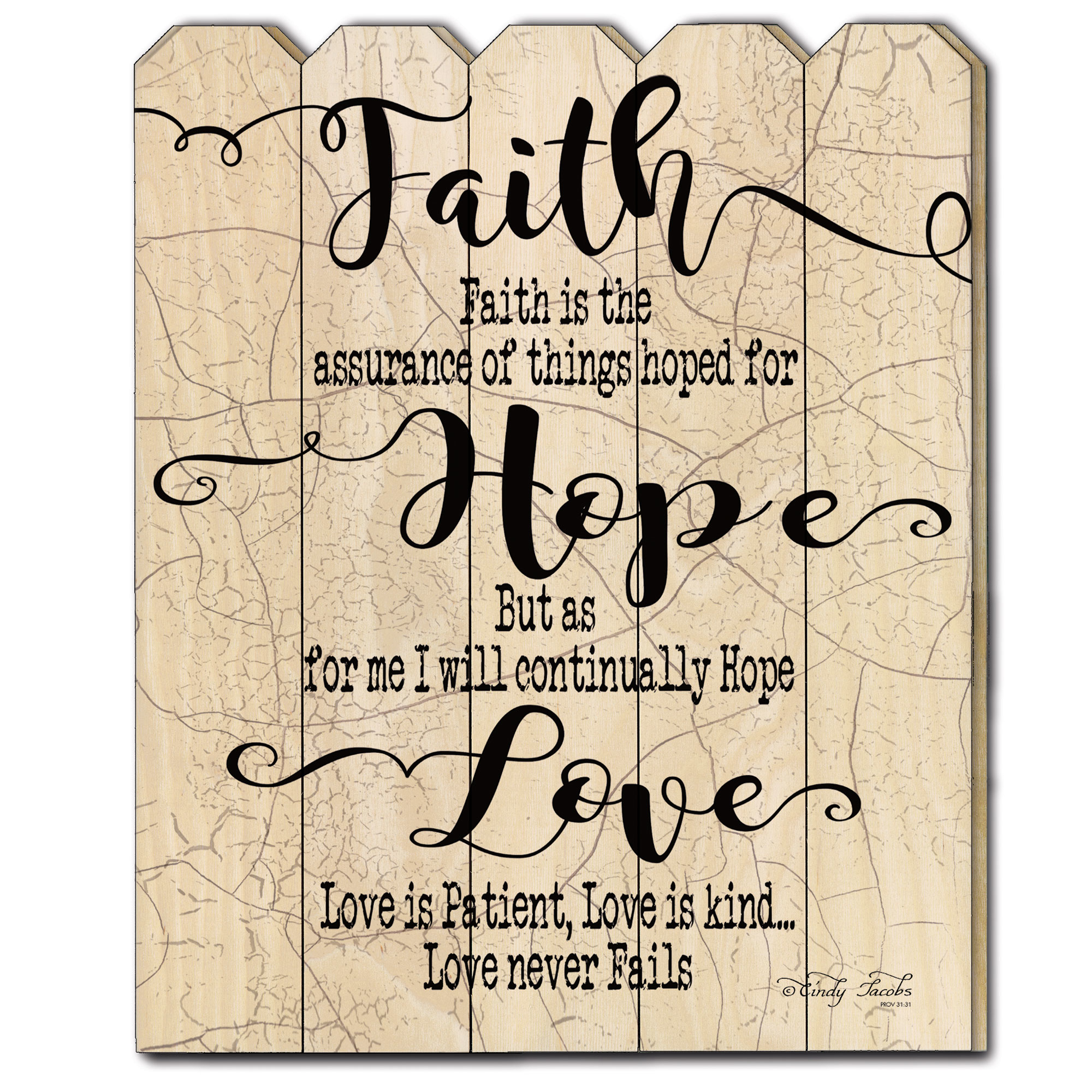 ""\""""Faith Hope Love"""" by Cindy Jacobs, Printed Wall Art on a Wood Picket Fence""2000|2000|?|en|2|b672fe28e63b37e1a91ebafb9404db9c|False|UNLIKELY|0.3629370629787445