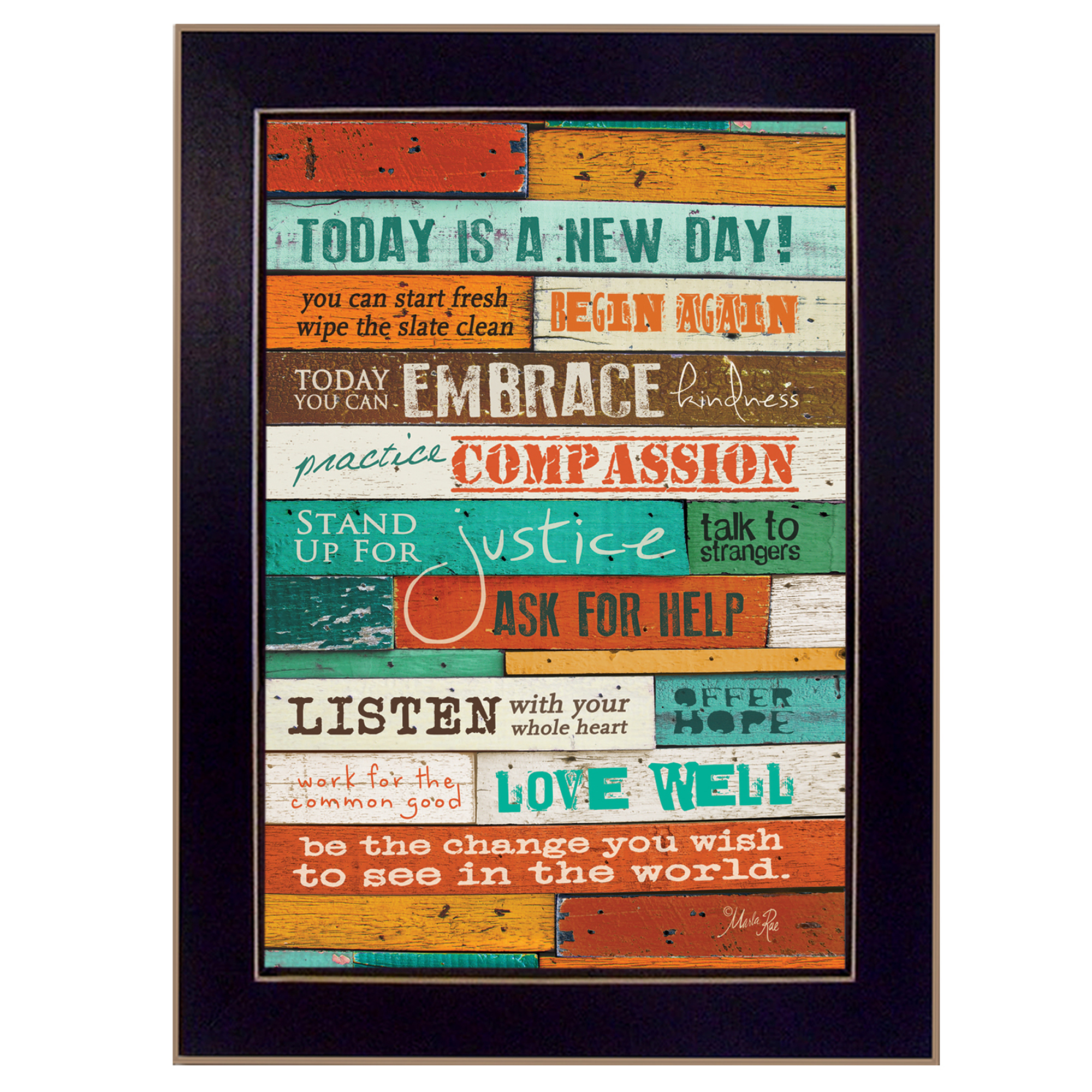 "Ma290C-712 ""A New Day"" is a 10"" x 14"" black framed print by artist Marla Rae. This artwork features a wood plank look and reads today is a new day, ask for help, love well, practice compassion, etc. This totally American Made wall decor item features an attractive frame, a textured canvas like finish so no glass is necessary and is ready to hang. * Made in the USA * Women Owned (Wbe) * Textured Artwork with a 'rolled on' acid free acrylic coating to create a canvas painting effect. No glass is necessary. * UV protectant coating protects artwork from fading. * MDF moulding adds natural beauty to the framed art. Frame is keyholed for ease of hanging."
