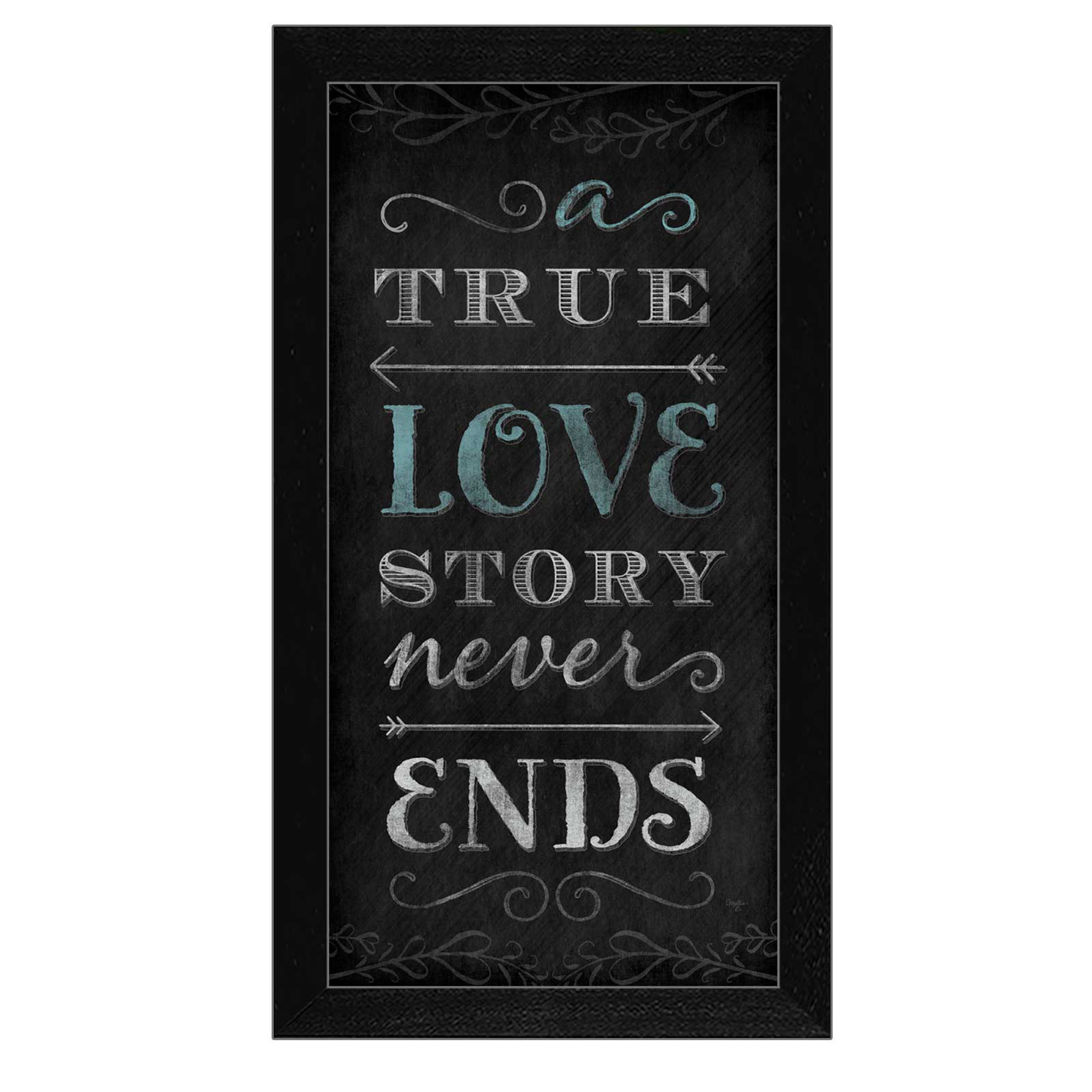 "A True Love Story Never Ends is a 11""x20"" framed print by artist Mollie B. This artwork features a chalkboard look and reads a True Love Story Never Ends. This print is textured and ready to hang. * Made in the USA * Women Owned (Wbe) * Textured Artwork with a 'rolled on' acid free acrylic coating to create a canvas painting effect. No glass is necessary. * UV protectant coating protects artwork from fading. * MDF moulding adds natural beauty to the framed art. Frame is keyholed for ease of hanging."